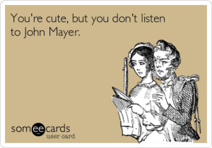 youre-cute-but-you-dont-listen-to-john-mayer-be7bb